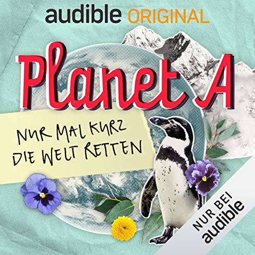 Planet A - Nur mal kurz die Welt retten <br /> Ein Audible Original Podcast